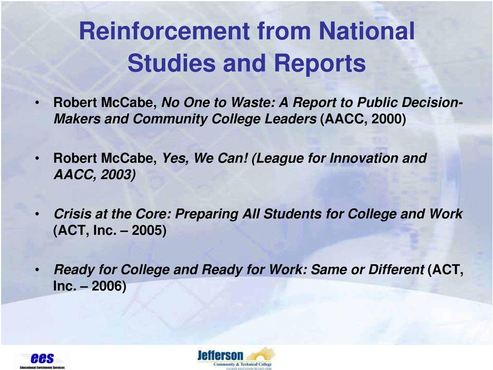 (League for Innovation and AACC, 2003) Crisis at the Core: Preparing All Students for College