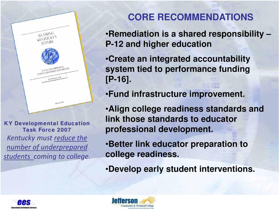 Remediation is a shared responsibility P-12 and higher education Create an integrated accountability system tied to