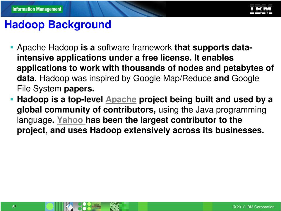 Hadoop was inspired by Google Map/Reduce and Google File System papers.