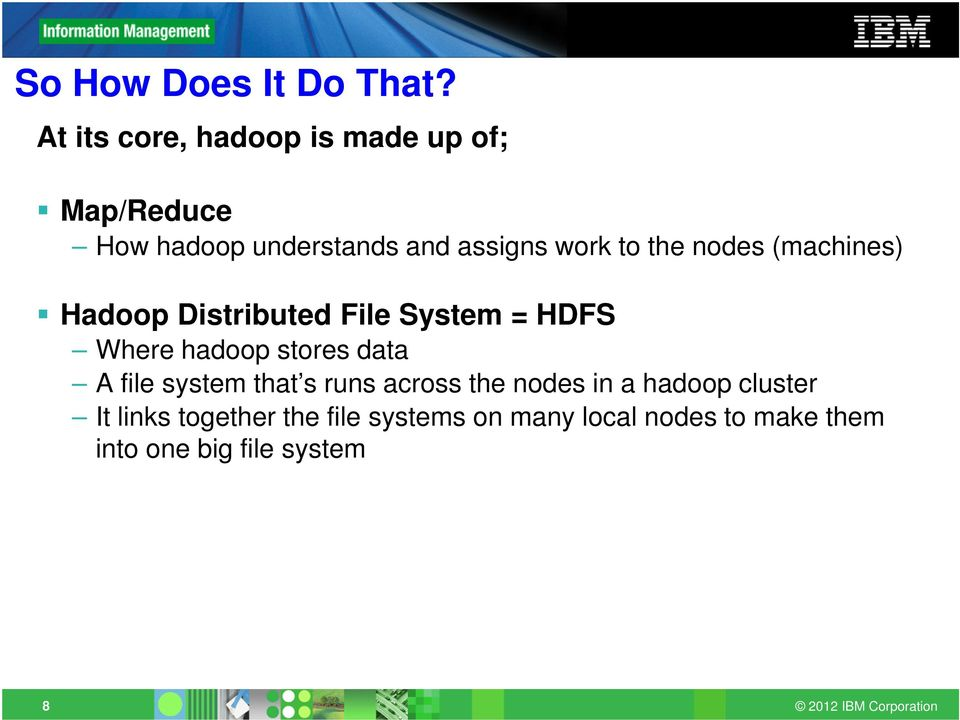the nodes (machines) Hadoop Distributed File System = HDFS Where hadoop stores data A