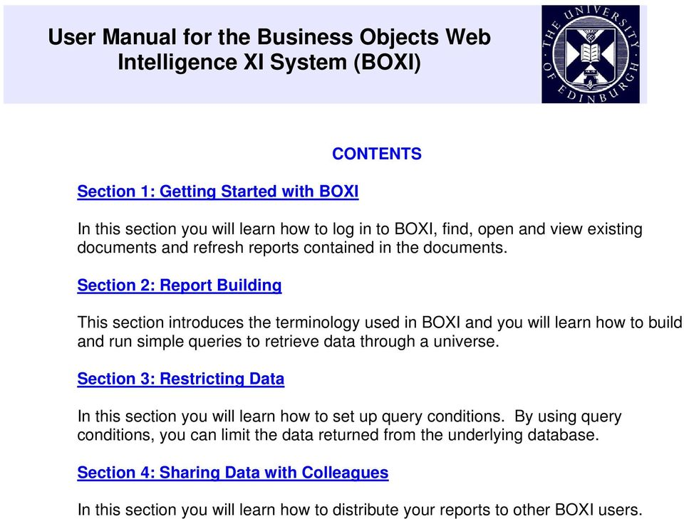 Section 2: Report Building This section introduces the terminology used in BOXI and you will learn how to build and run simple queries to retrieve data through a universe.