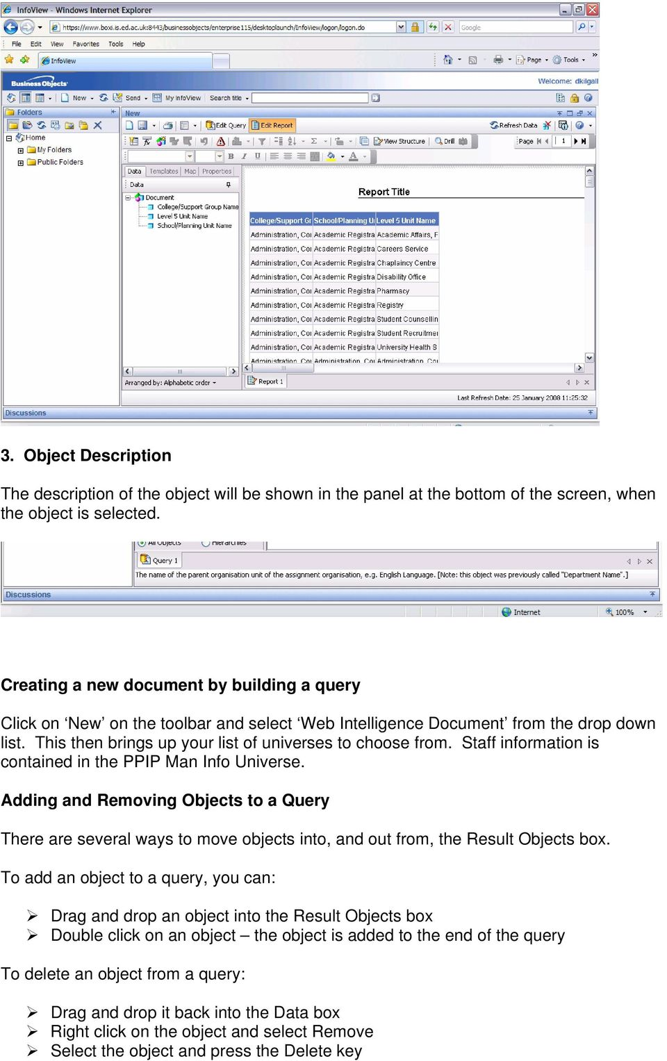 Staff information is contained in the PPIP Man Info Universe. Adding and Removing Objects to a Query There are several ways to move objects into, and out from, the Result Objects box.