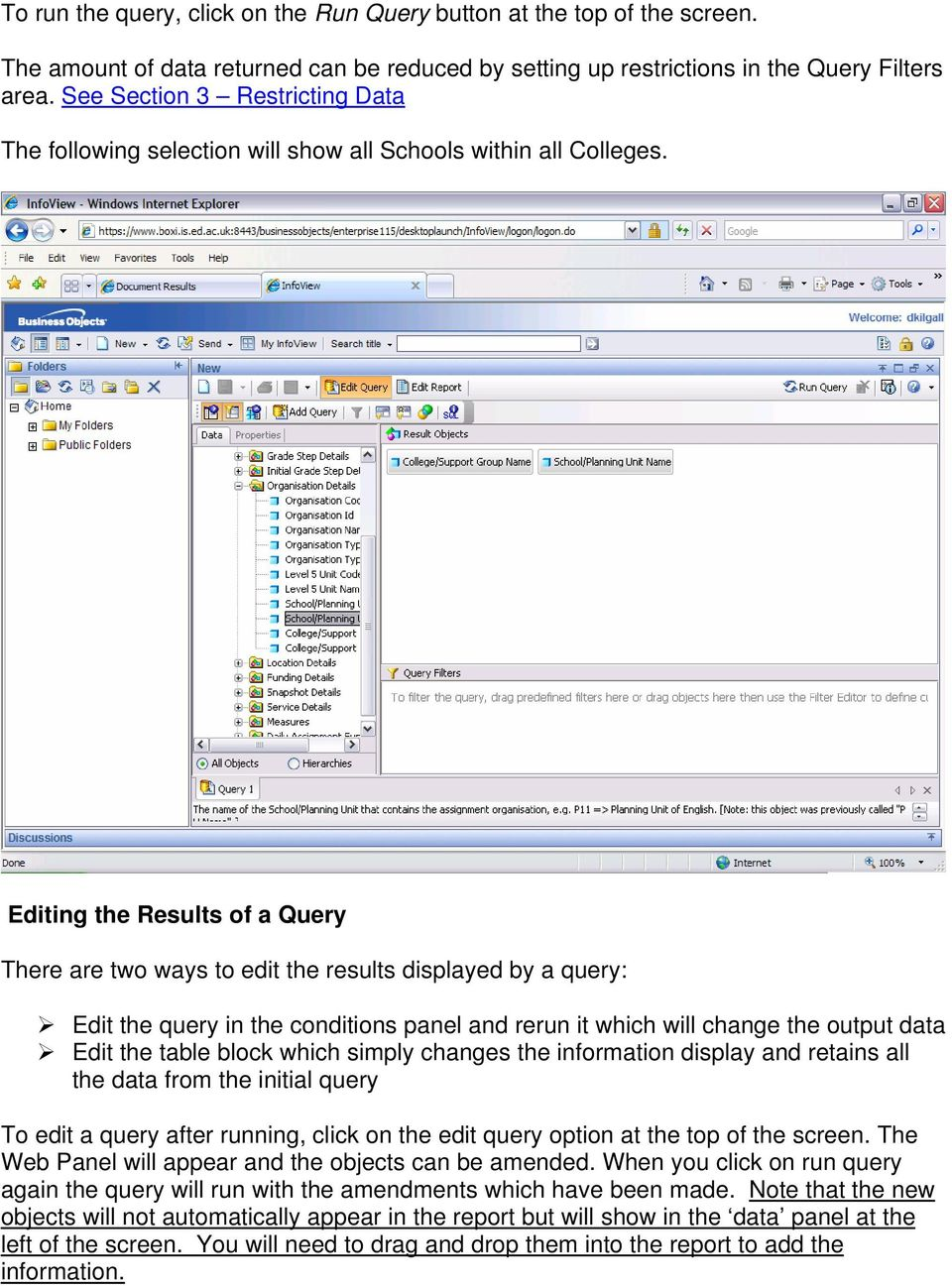 Editing the Results of a Query There are two ways to edit the results displayed by a query: Edit the query in the conditions panel and rerun it which will change the output data Edit the table block