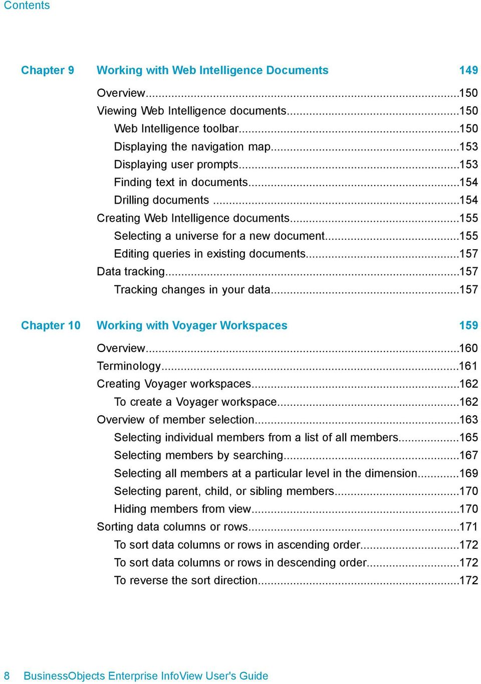 ..155 Editing queries in existing documents...157 Data tracking...157 Tracking changes in your data...157 Chapter 10 Working with Voyager Workspaces 159 Overview...160 Terminology.