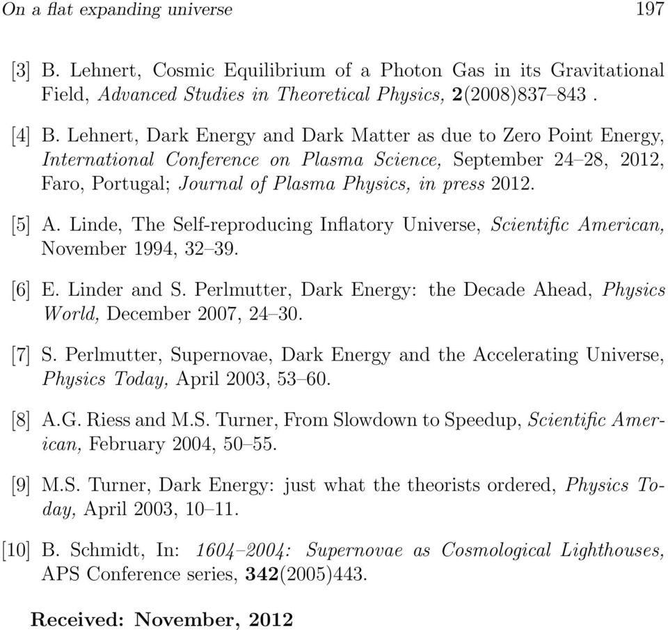 Linde, The Self-reproducing Inflatory Universe, Scientific American, November 1994, 32 39. [6] E. Linder and S. Perlmutter, Dark Energy: the Decade Ahead, Physics World, December 2007, 24 30. [7] S.