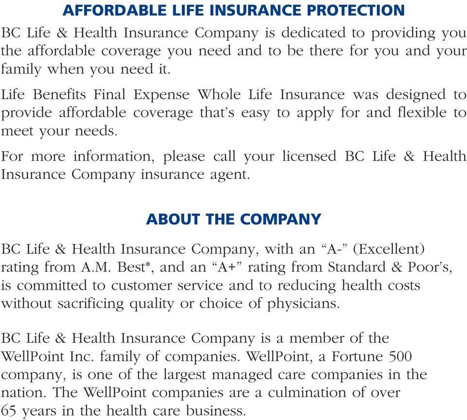 For more information, please call your licensed BC Life & Health Insurance Company insurance agent. ABOUT THE COMP