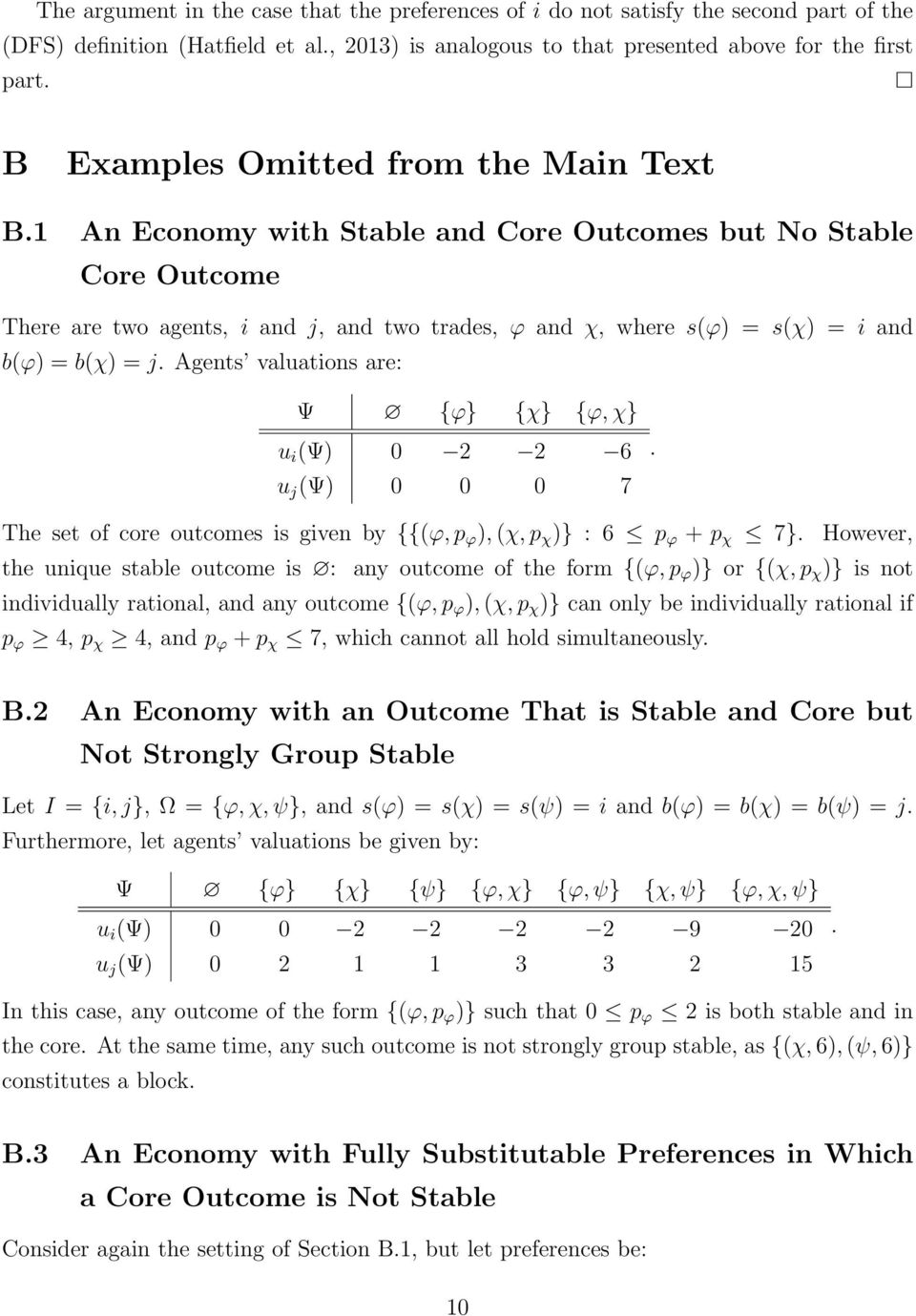 1 An Economy with Stable and Core Outcomes but No Stable Core Outcome There are two agents, i and j, and two trades, ϕ and χ, where s(ϕ) = s(χ) = i and b(ϕ) = b(χ) = j.