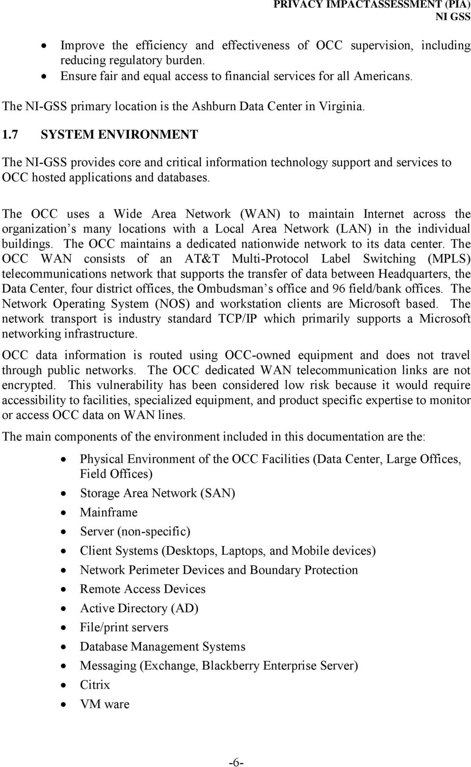7 SYSTEM ENVIRONMENT The NI-GSS provides core and critical information technology support and services to OCC hosted applications and databases.