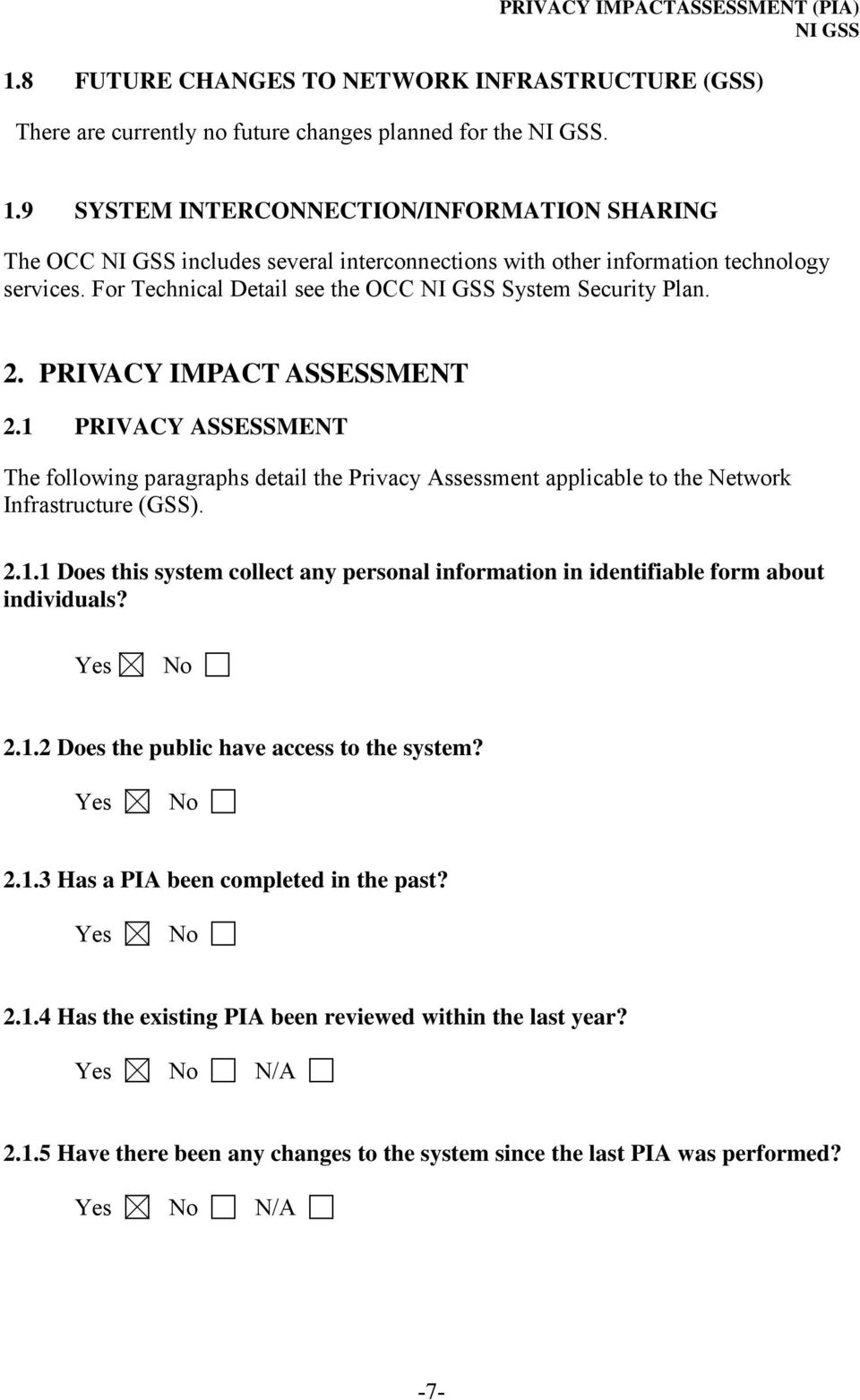 PRIVACY IMPACT ASSESSMENT 2.1 PRIVACY ASSESSMENT The following paragraphs detail the Privacy Assessment applicable to the Network Infrastructure (GSS). 2.1.1 Does this system collect any personal information in identifiable form about individuals?