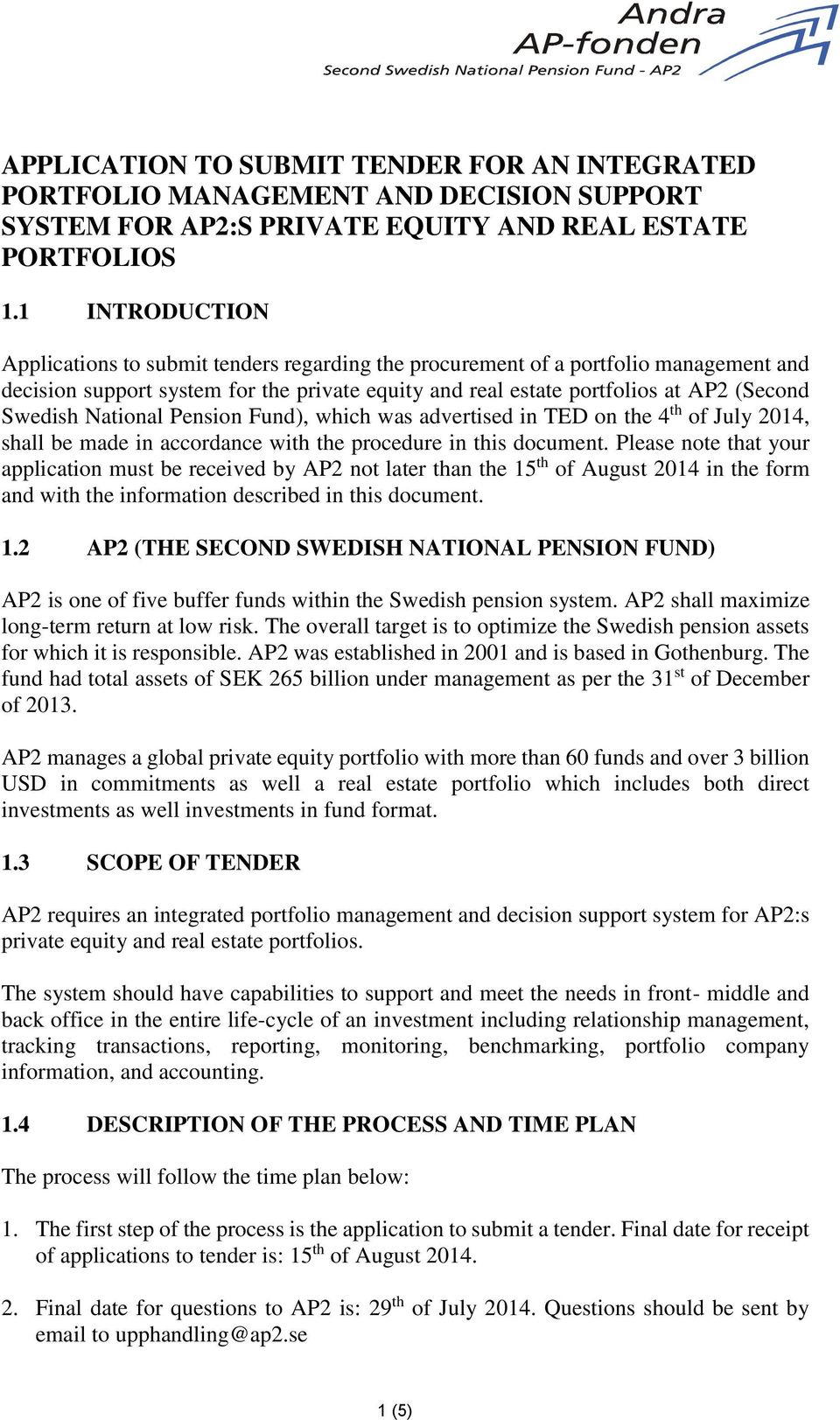 National Pension Fund), which was advertised in TED on the 4 th of July 2014, shall be made in accordance with the procedure in this document.