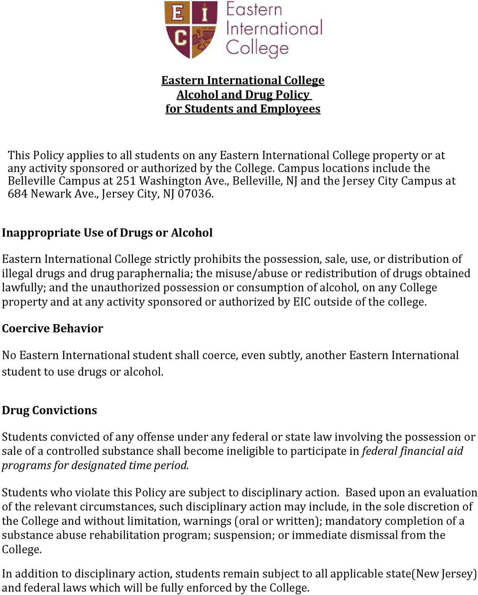 Inappropriate Use of Drugs or Alcohol Eastern International College strictly prohibits the possession, sale, use, or distribution of illegal drugs and drug paraphernalia; the misuse/abuse or