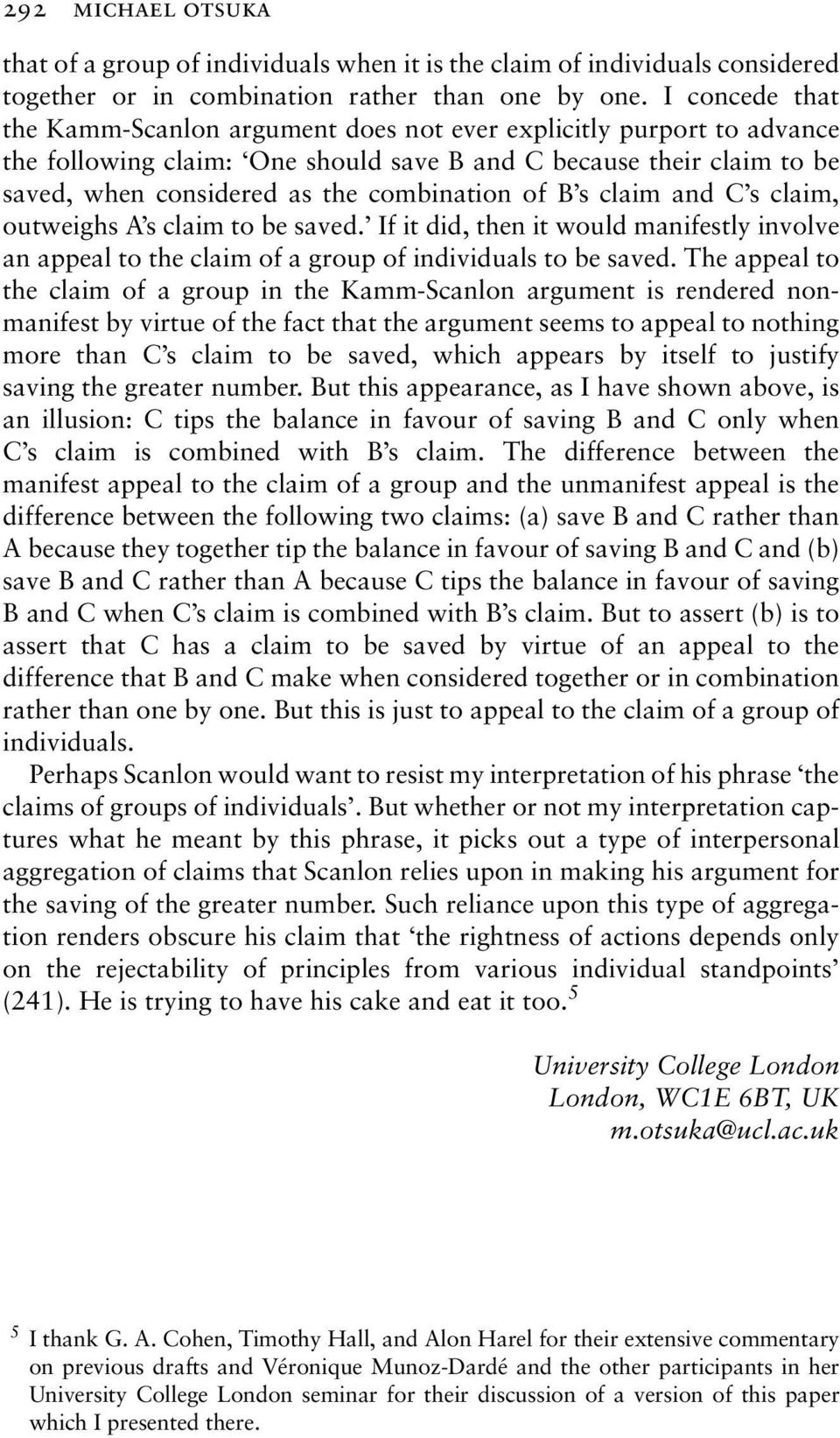 of B s claim and C s claim, outweighs A s claim to be saved. If it did, then it would manifestly involve an appeal to the claim of a group of individuals to be saved.