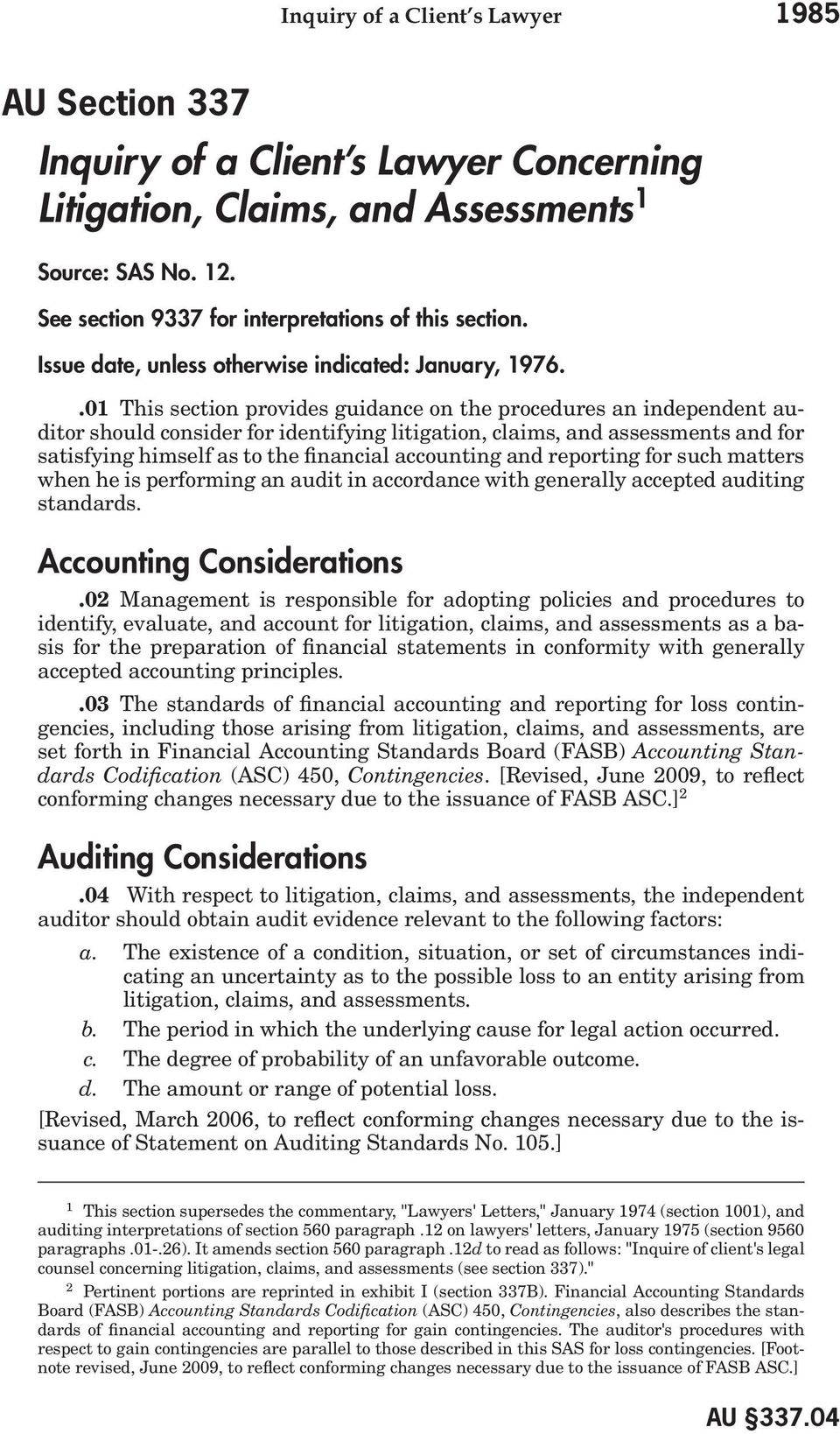 .01 This section provides guidance on the procedures an independent auditor should consider for identifying litigation, claims, and assessments and for satisfying himself as to the financial