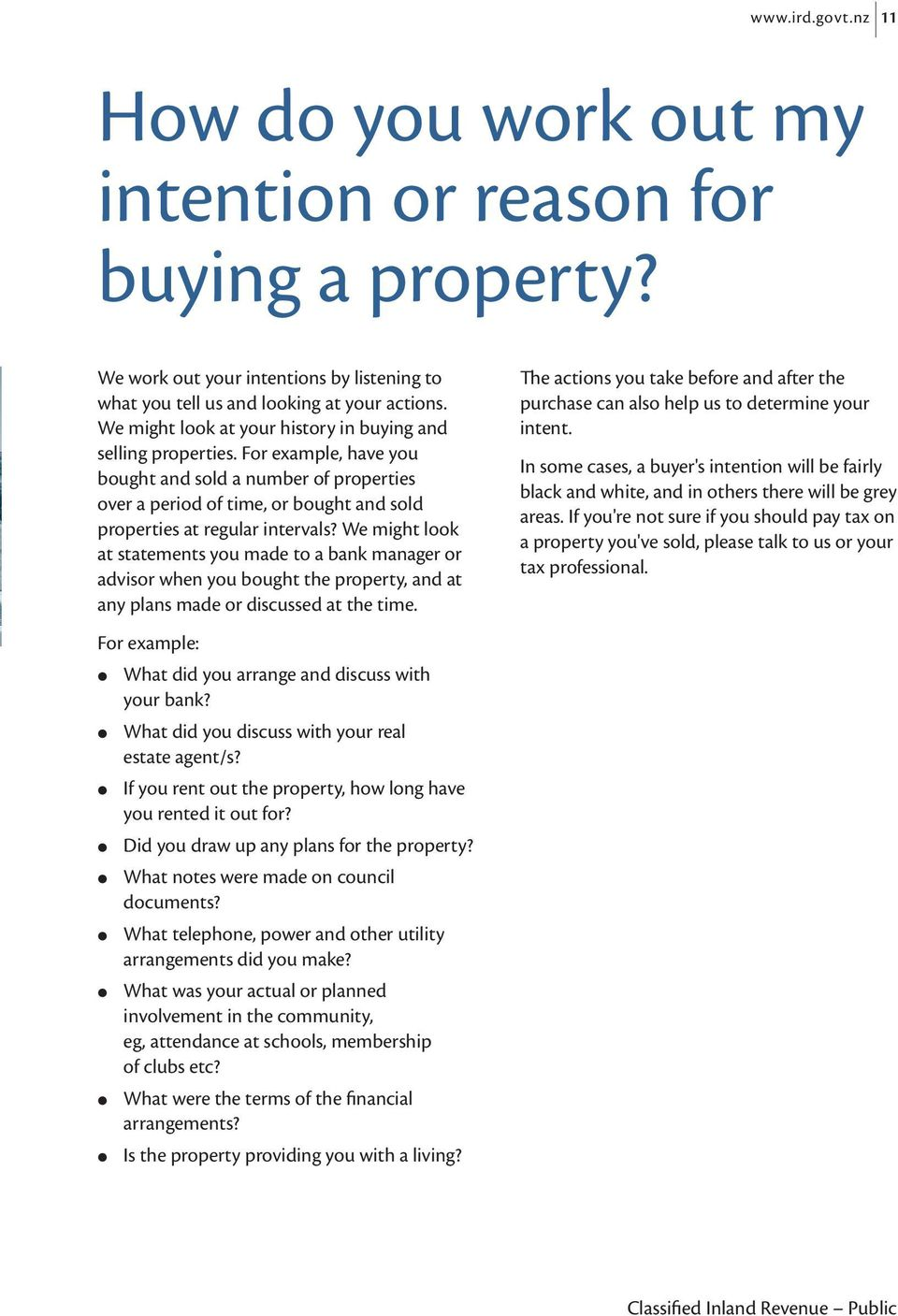 We might look at statements you made to a bank manager or advisor when you bought the property, and at any plans made or discussed at the time.