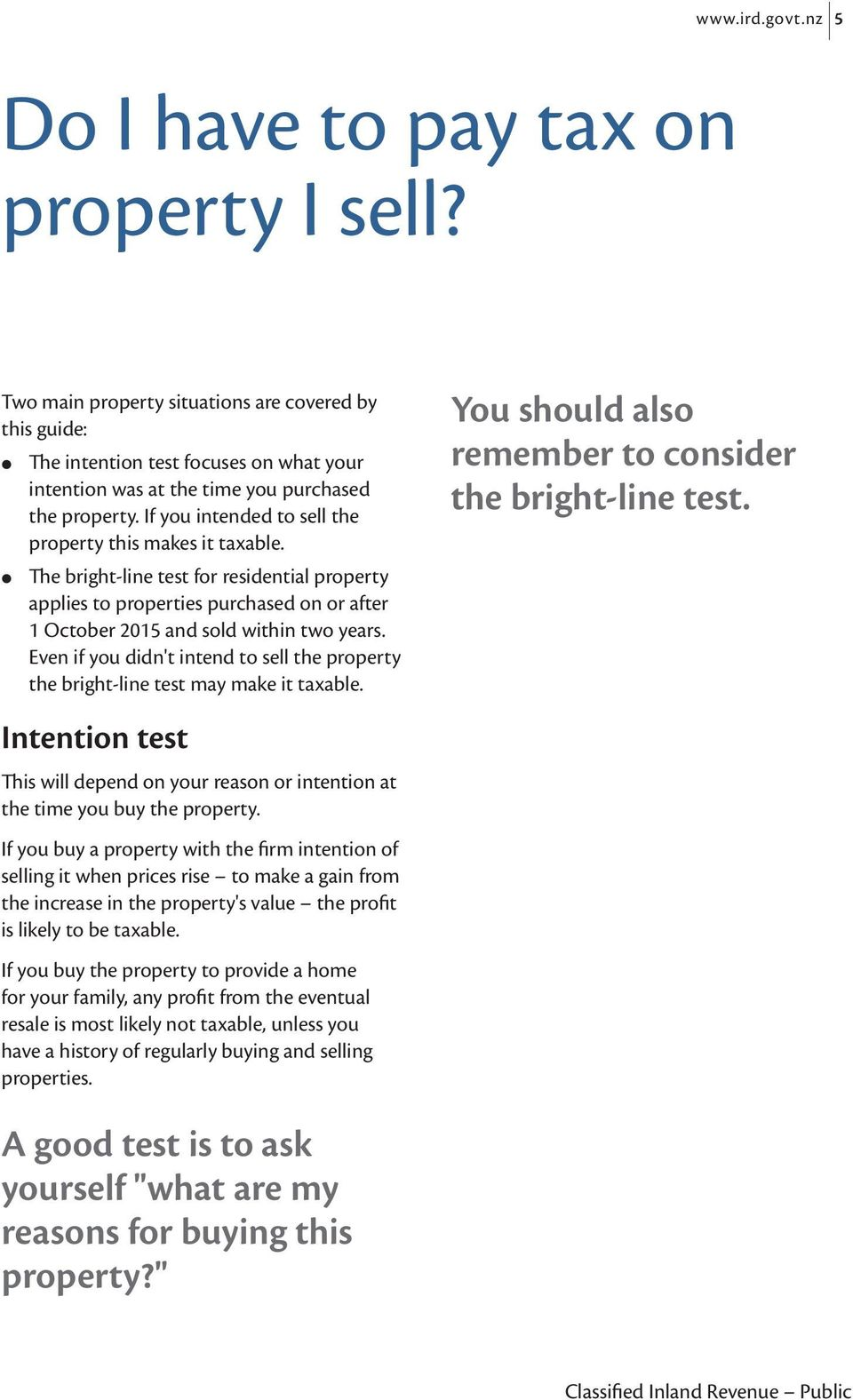 If you intended to sell the property this makes it taxable. The bright-line test for residential property applies to properties purchased on or after 1 October 2015 and sold within two years.