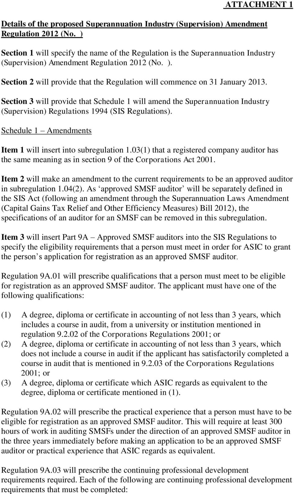 Section 2 will provide that the Regulation will commence on 31 January 2013.