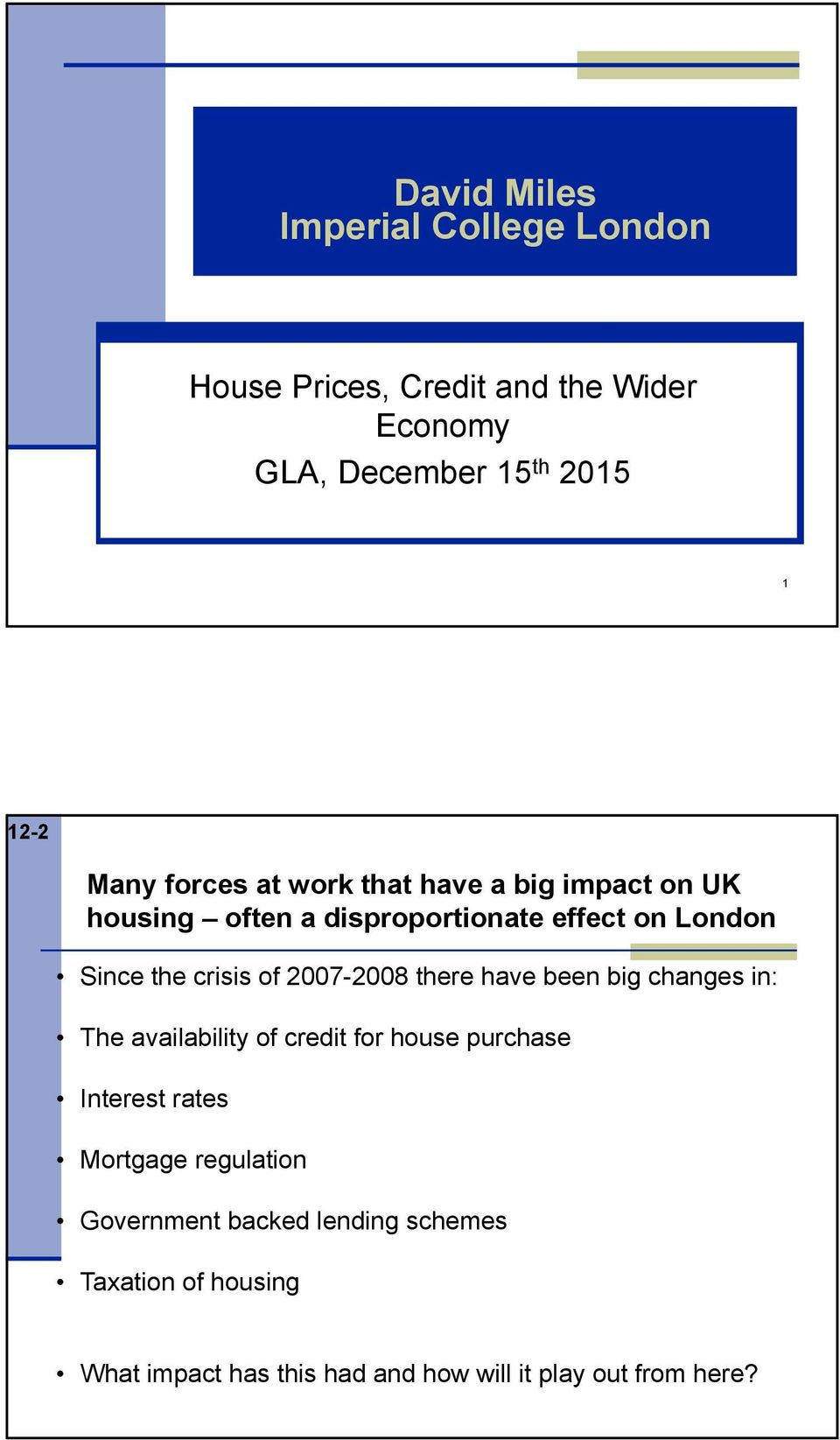 2007-2008 there have been big changes in: The availability of credit for house purchase Interest rates Mortgage