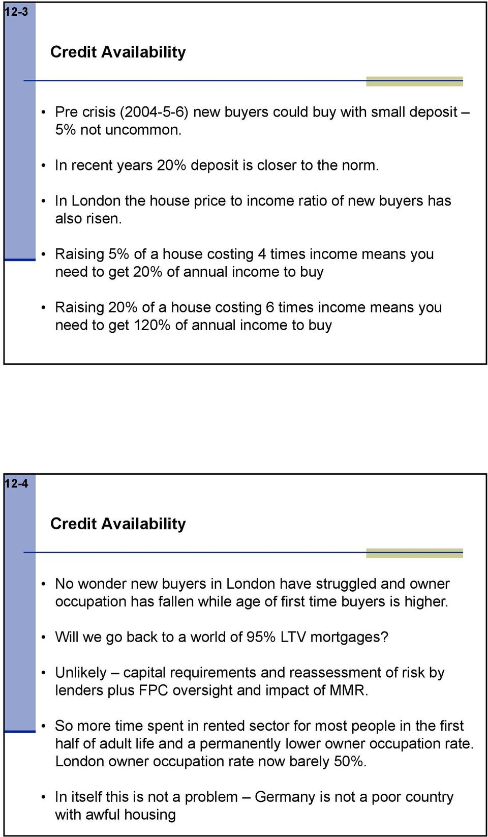 Raising 5% of a house costing 4 times income means you need to get 20% of annual income to buy Raising 20% of a house costing 6 times income means you need to get 120% of annual income to buy 12-4