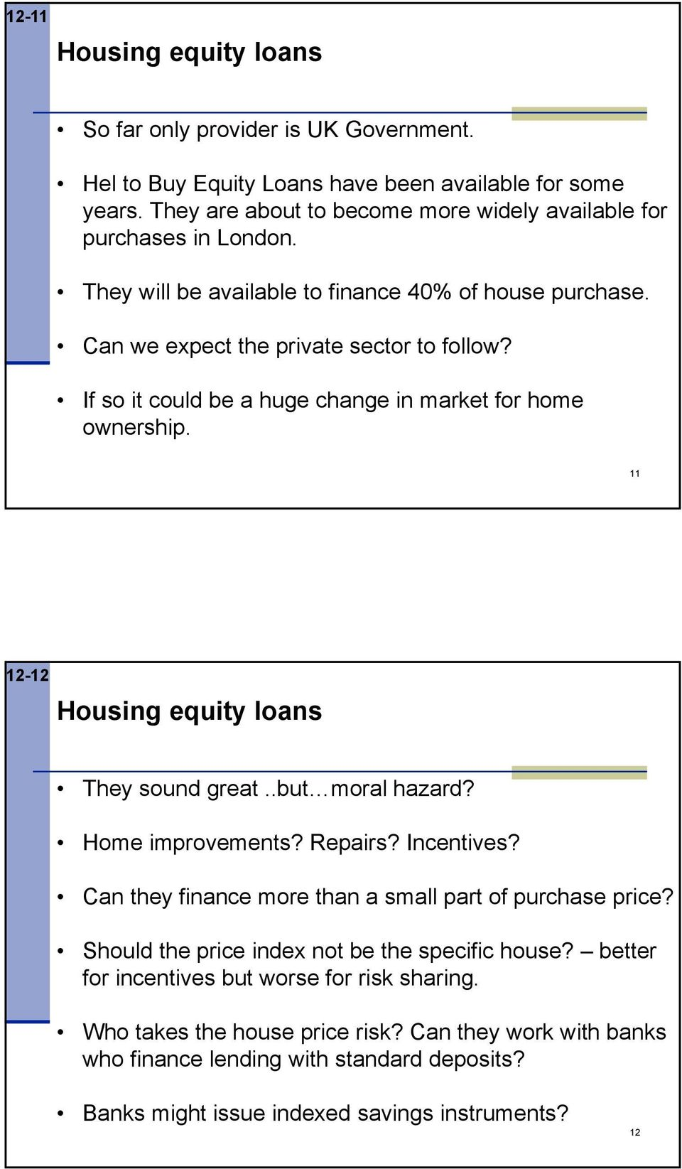 If so it could be a huge change in market for home ownership. 11 12-12 Housing equity loans They sound great..but moral hazard? Home improvements? Repairs? Incentives?