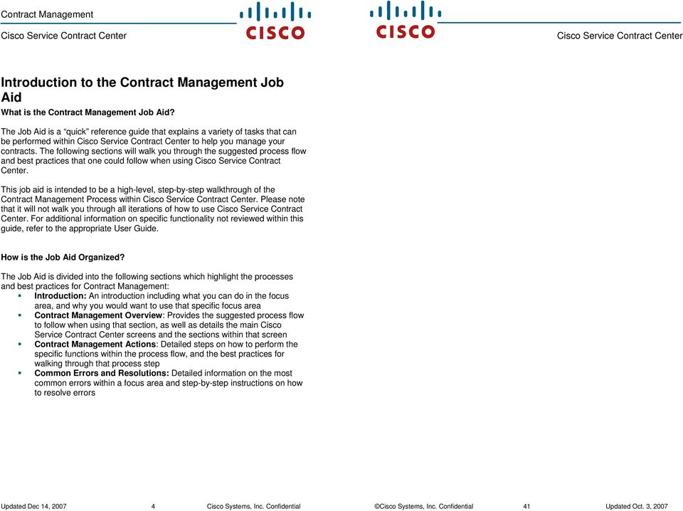 This job aid is intended to be a high-level, step-by-step walkthrough of the Process within. Please note that it will not walk you through all iterations of how to use Cisco Service Contract Center.