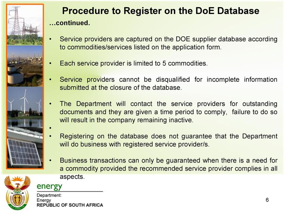 The Department will contact the service providers for outstanding documents and they are given a time period to comply, failure to do so will result in the company remaining inactive.