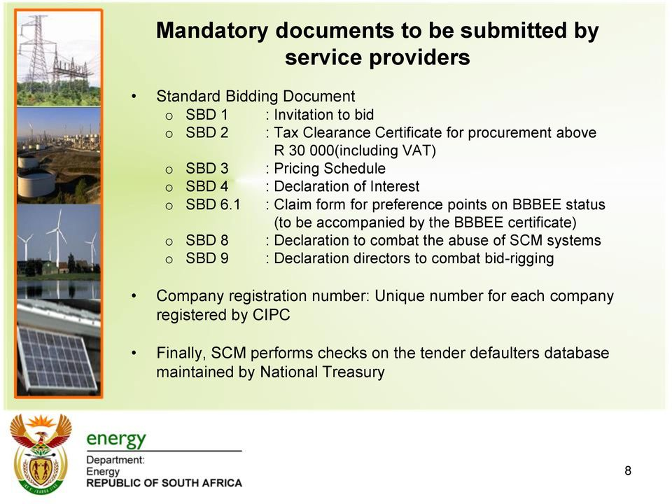 1 : Claim form for preference points on BBBEE status (to be accompanied by the BBBEE certificate) o SBD 8 : Declaration to combat the abuse of SCM systems o SBD