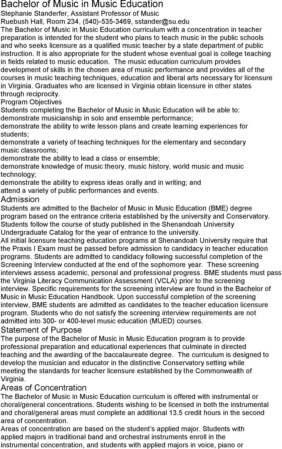 qualified music teacher by a state department of public instruction. It is also appropriate f the student whose eventual goal is college teaching in fields related to music education.