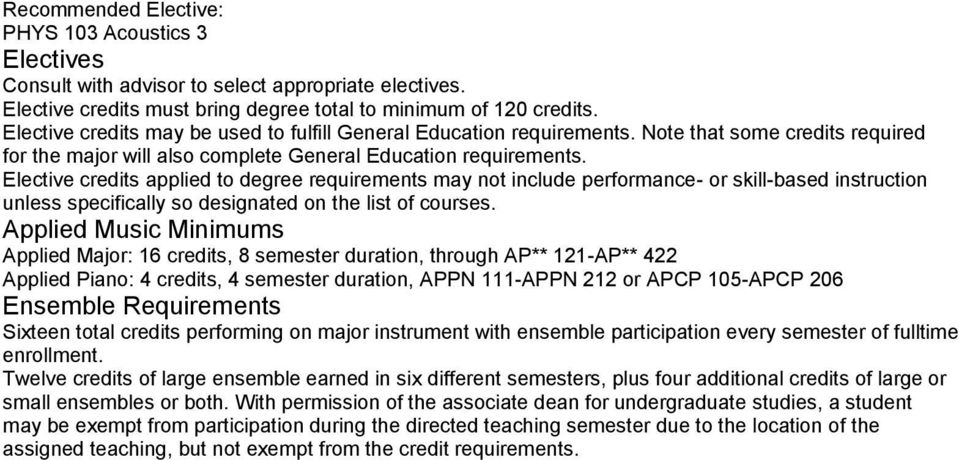 Elective credits applied to degree requirements may not include perfmance- skill-based instruction unless specifically so designated on the list of courses.