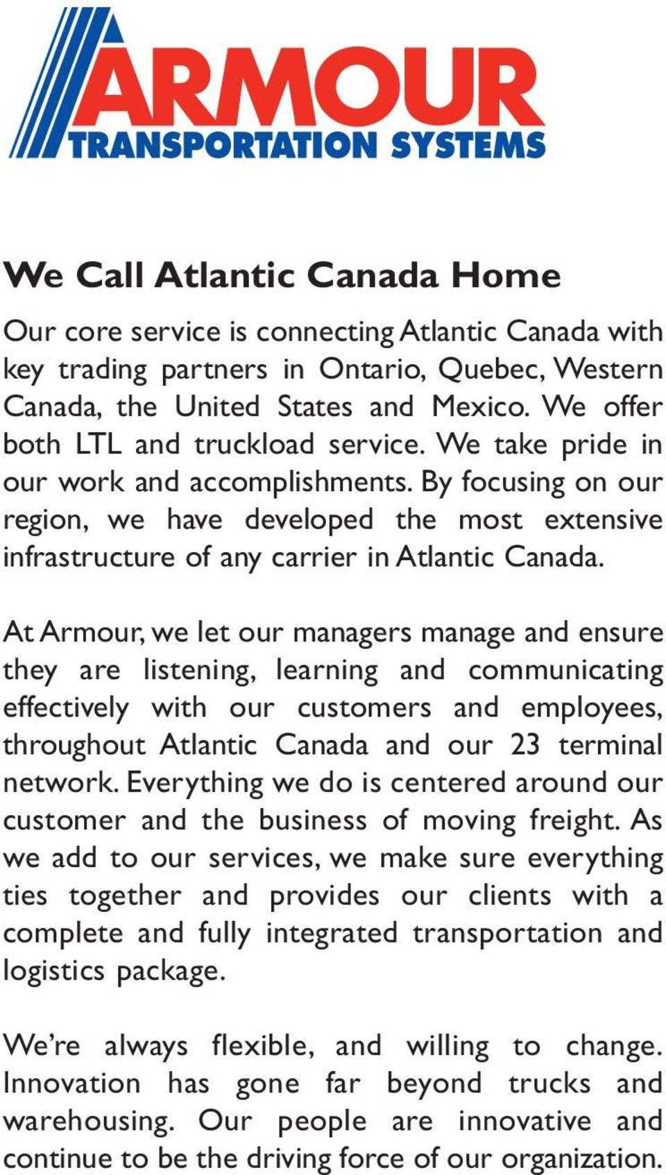 By focusing on our region, we have developed the most extensive infrastructure of any carrier in Atlantic Canada.