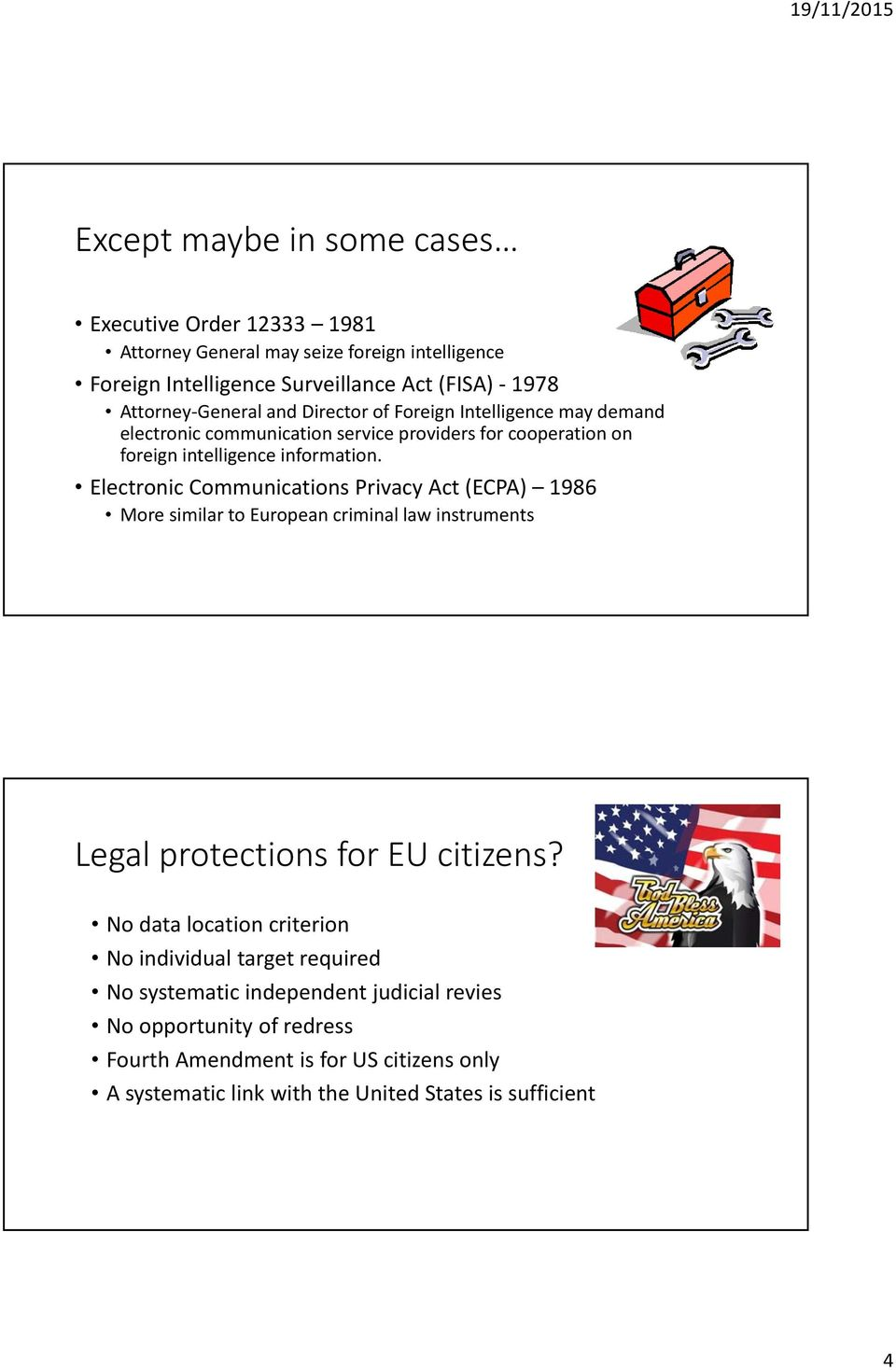 Electronic Communications Privacy Act (ECPA) 1986 More similar to European criminal law instruments Legal protections for EU citizens?
