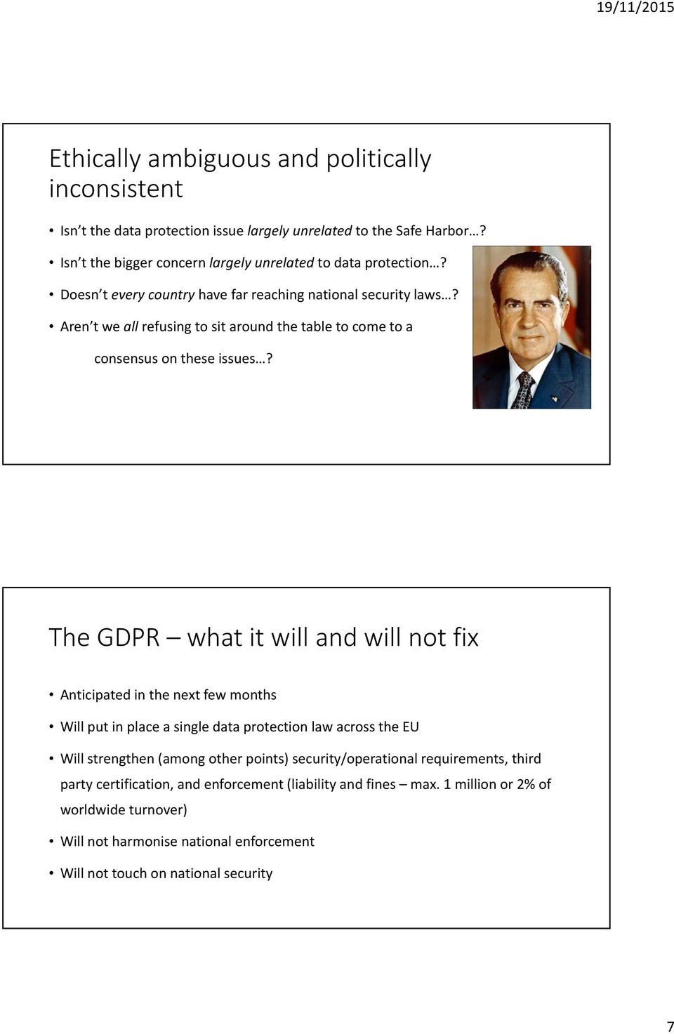 The GDPR what it will and will not fix Anticipated in the next few months Will put in place a single data protection law across the EU Will strengthen (among other points)