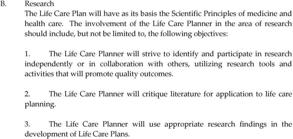 The Life Care Planner will strive to identify and participate in research independently or in collaboration with others, utilizing research tools and
