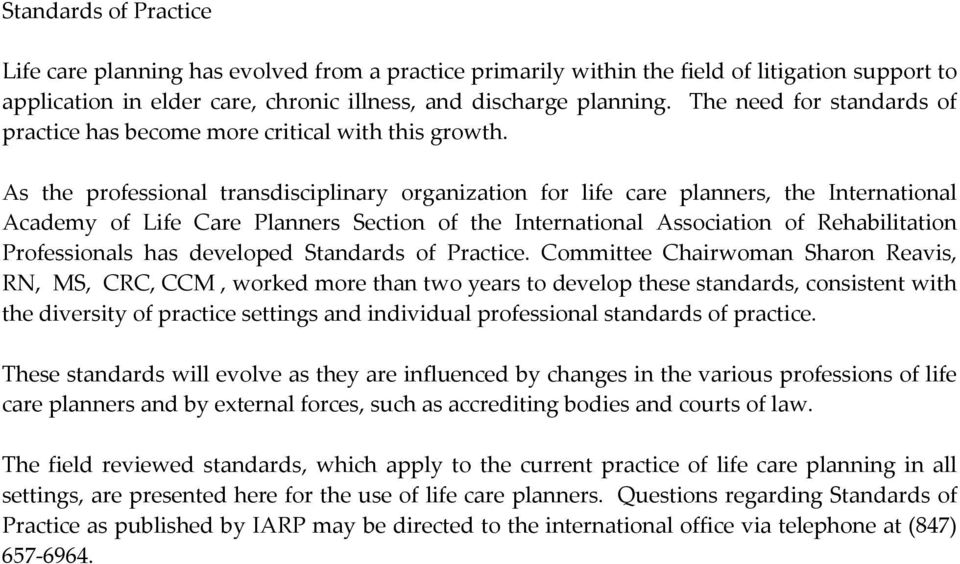 As the professional transdisciplinary organization for life care planners, the International Academy of Life Care Planners Section of the International Association of Rehabilitation Professionals has