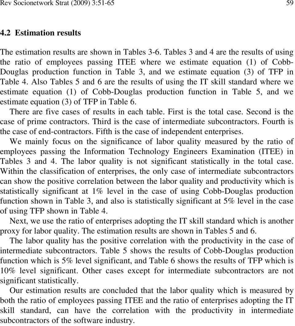 Also Tables 5 and 6 are e results of usng e IT skll standard where we estmate equaton (1) of Cobb-Douglas producton functon n Table 5, and we estmate equaton (3) of TFP n Table 6.