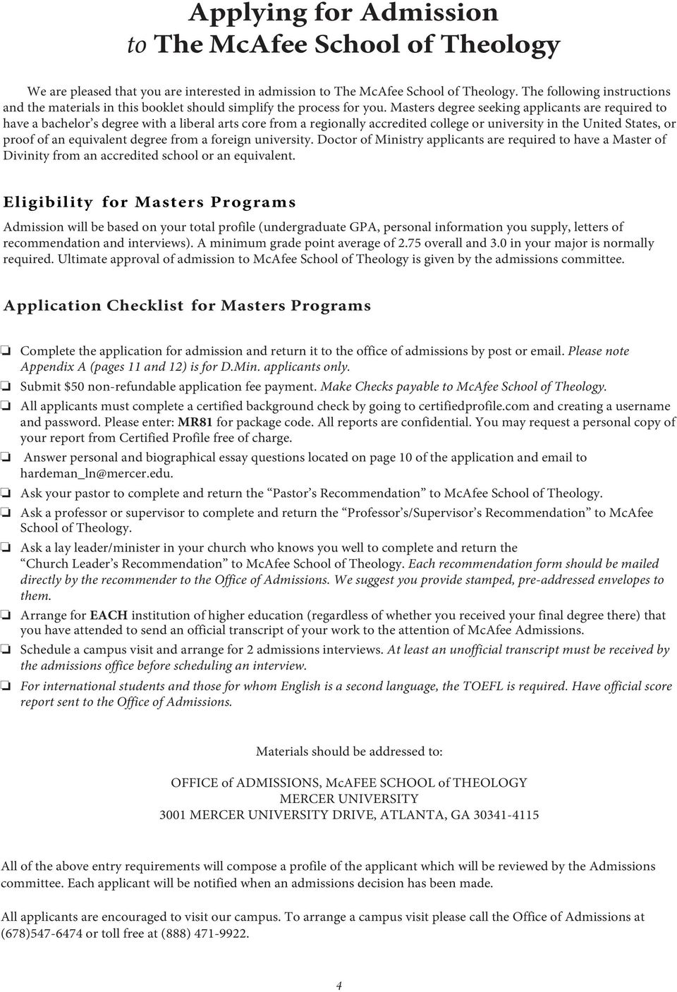 Masters degree seeking applicants are required to have a bachelor s degree with a liberal arts core from a regionally accredited college or university in the United States, or proof of an equivalent