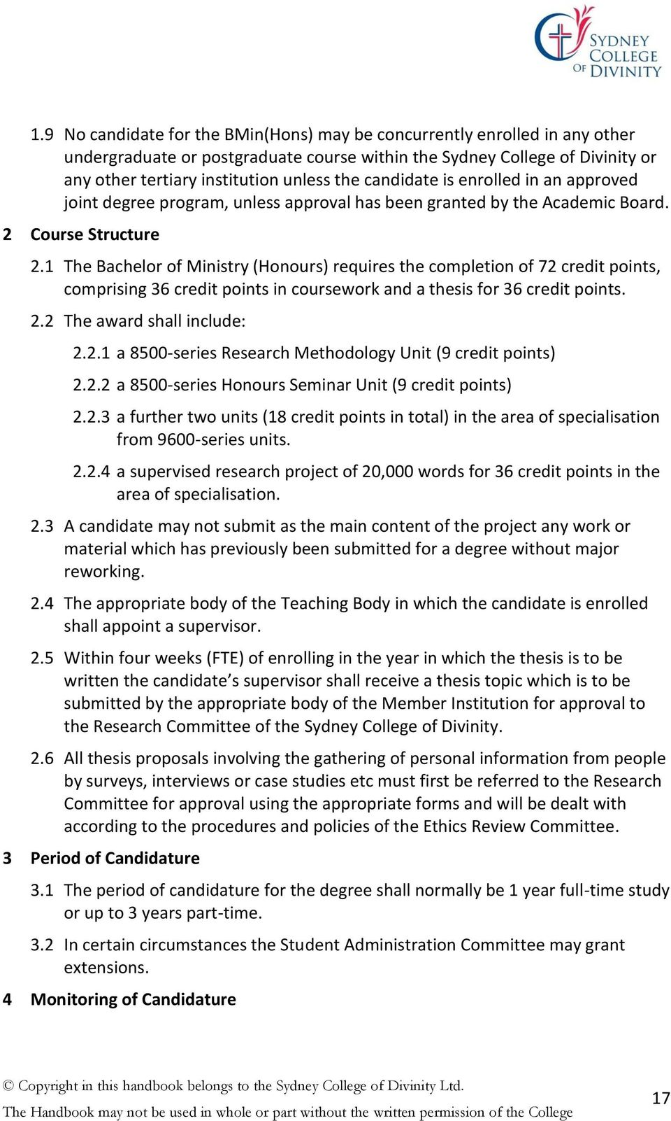 1 The Bachelor of Ministry (Honours) requires the completion of 72 credit points, comprising 36 credit points in coursework and a thesis for 36 credit points. 2.2 The award shall include: 2.2.1 a 8500-series Research Methodology Unit (9 credit points) 2.