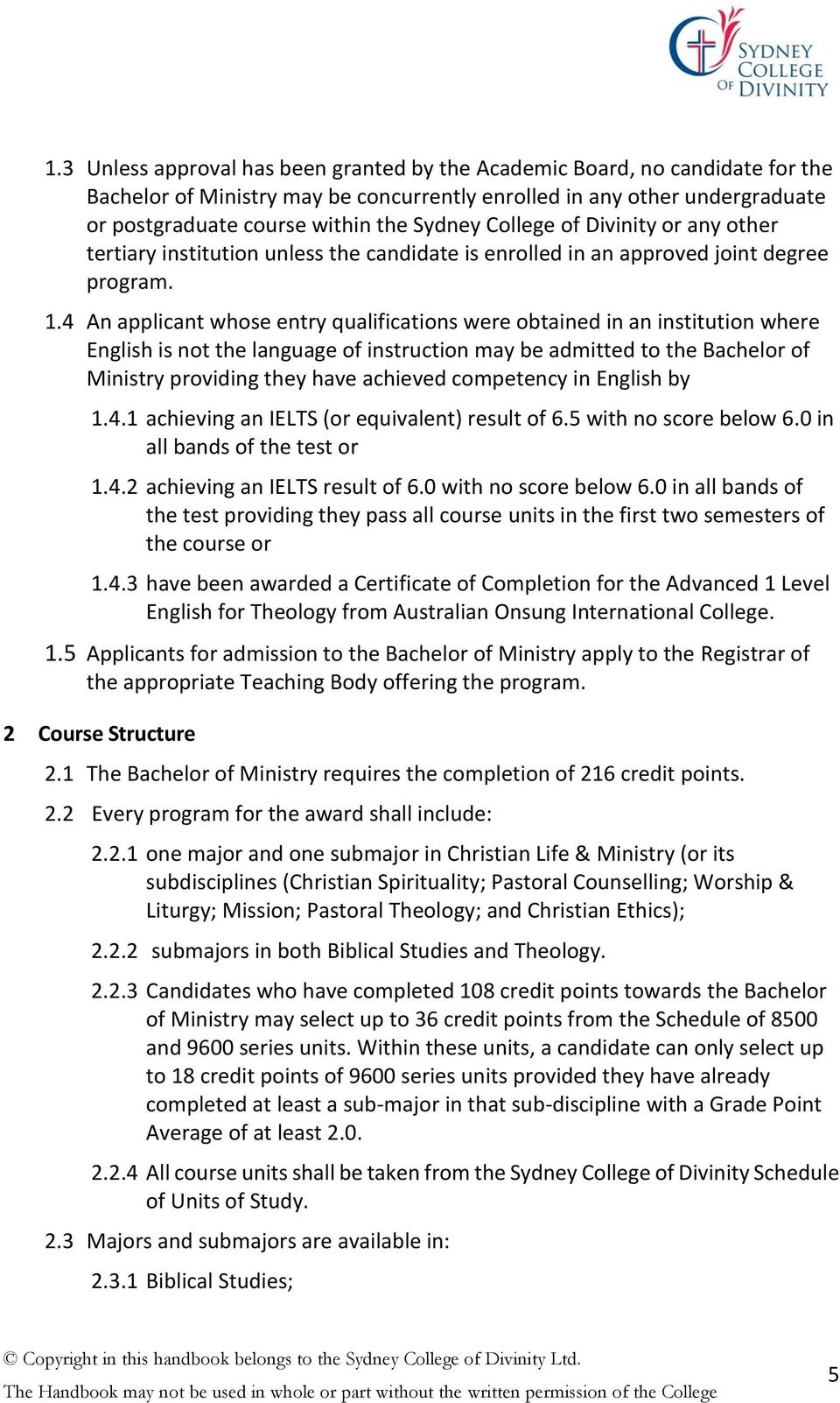 4 An applicant whose entry qualifications were obtained in an institution where English is not the language of instruction may be admitted to the Bachelor of Ministry providing they have achieved