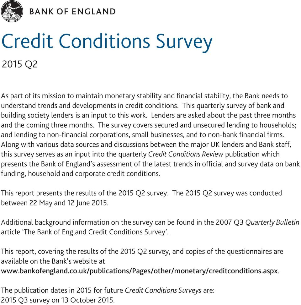 The survey covers secured and unsecured lending to households; and lending to non-financial corporations, small businesses, and to non-bank financial firms.
