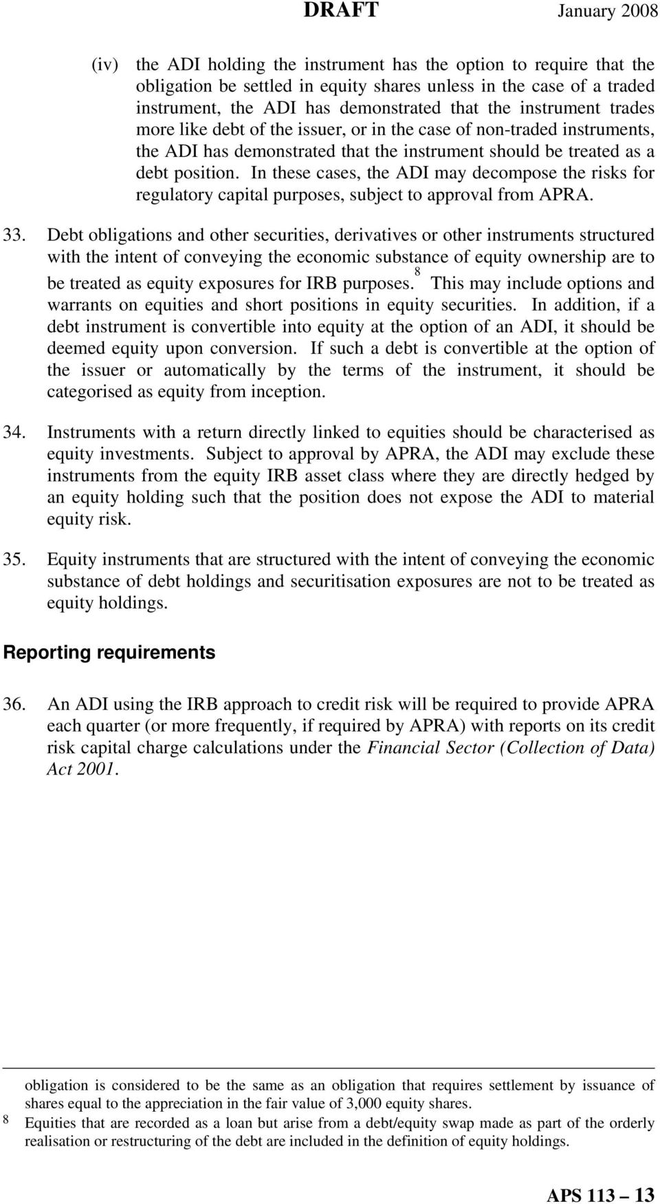In these cases, the ADI may decompose the risks for regulatory capital purposes, subject to approval from APRA. 33.