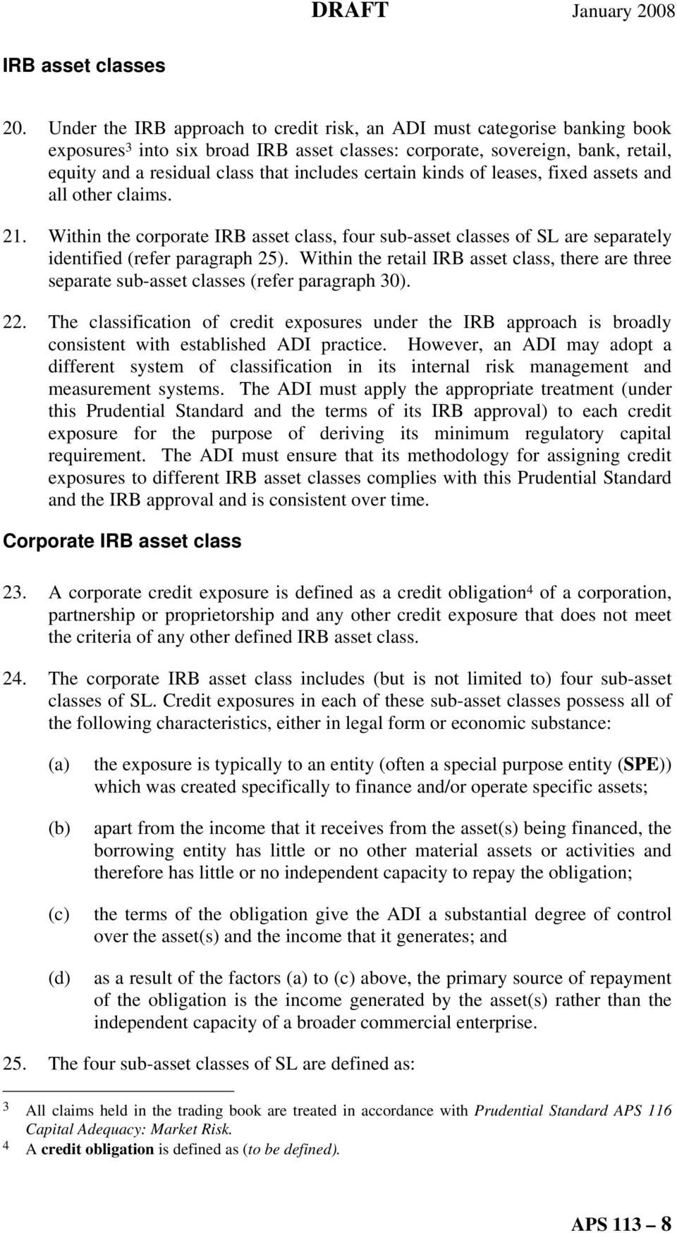certain kinds of leases, fixed assets and all other claims. 21. Within the corporate IRB asset class, four sub-asset classes of SL are separately identified (refer paragraph 25).
