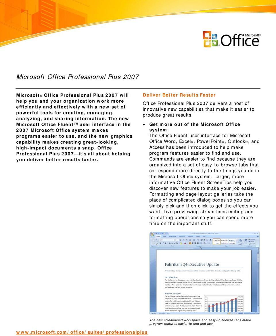 The new Microsoft Office Fluent user interface in the 2007 Microsoft Office system makes programs easier to use, and the new graphics capability makes creating great-looking, high-impact documents a