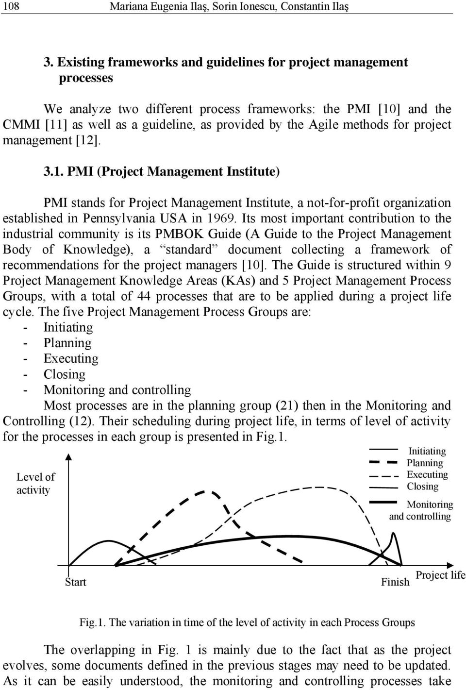 methods for project management [12]. 3.1. PMI (Project Management Institute) PMI stands for Project Management Institute, a not-for-profit organization established in Pennsylvania USA in 1969.