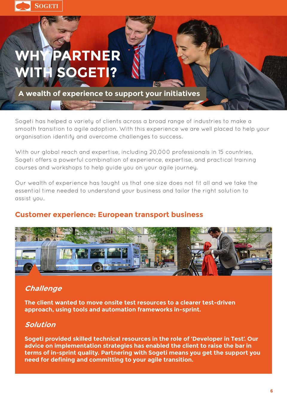 With our global reach and expertise, including 20,000 professionals in 15 countries, Sogeti offers a powerful combination of experience, expertise, and practical training courses and workshops to
