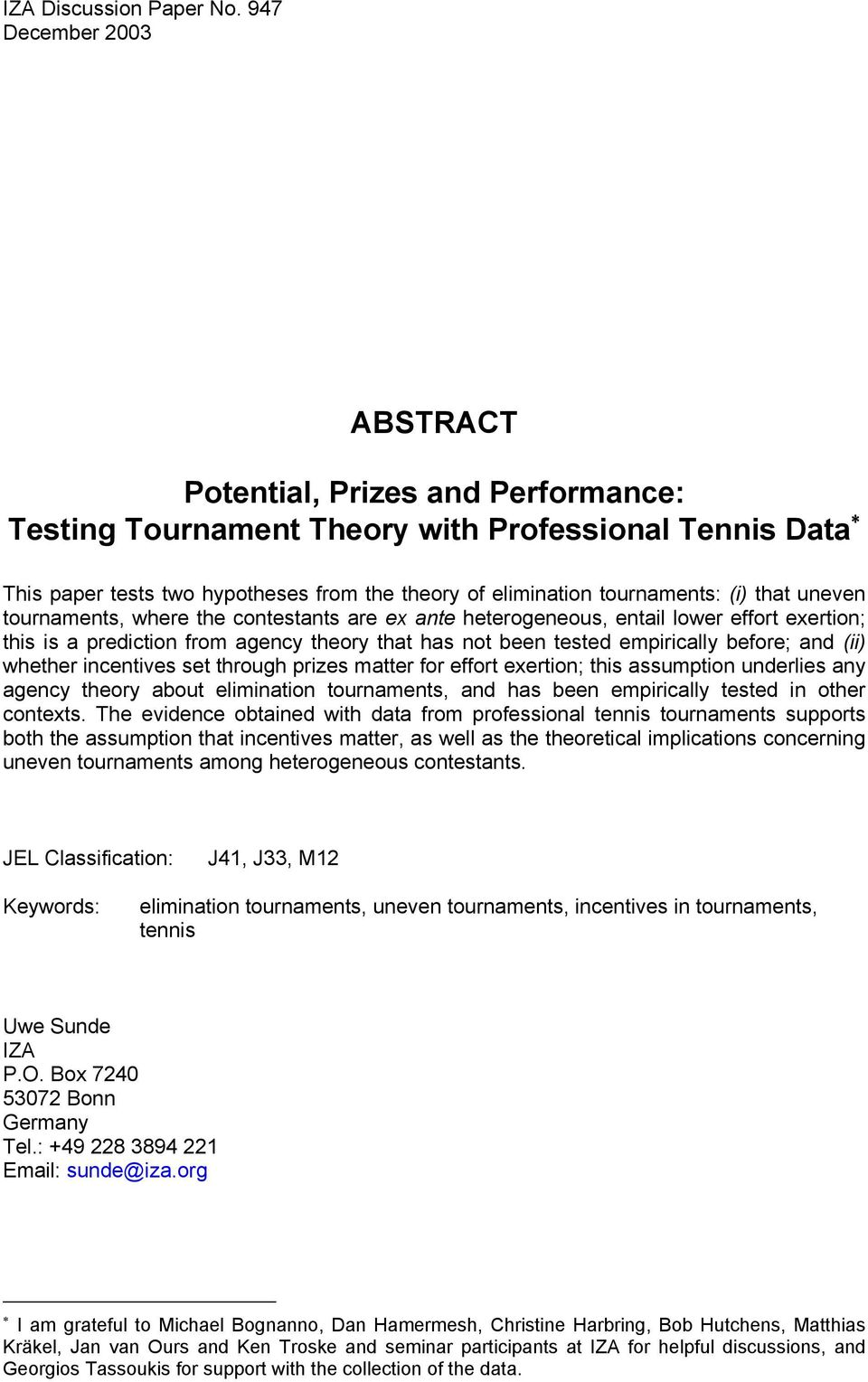 that uneven tournaments, where the contestants are ex ante heterogeneous, entail lower effort exertion; this is a prediction from agency theory that has not been tested empirically before; and (ii)
