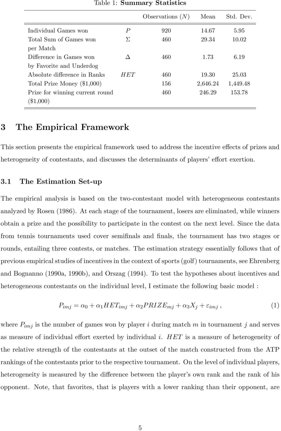78 ($1,000) 3 The Empirical Framework This section presents the empirical framework used to address the incentive effects of prizes and heterogeneity of contestants, and discusses the determinants of