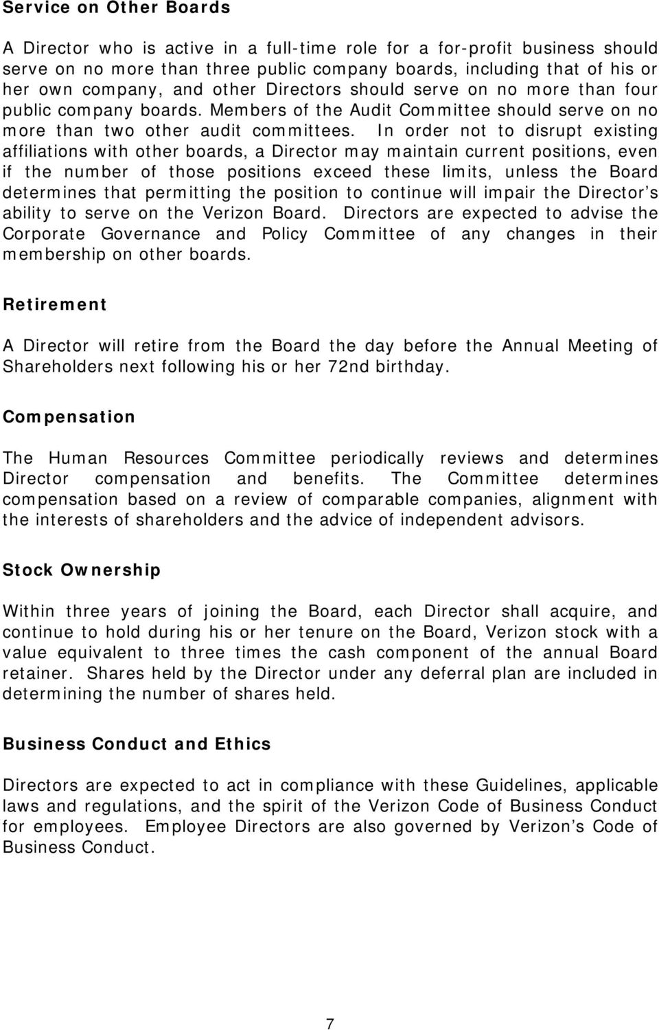 In order not to disrupt existing affiliations with other boards, a Director may maintain current positions, even if the number of those positions exceed these limits, unless the Board determines that