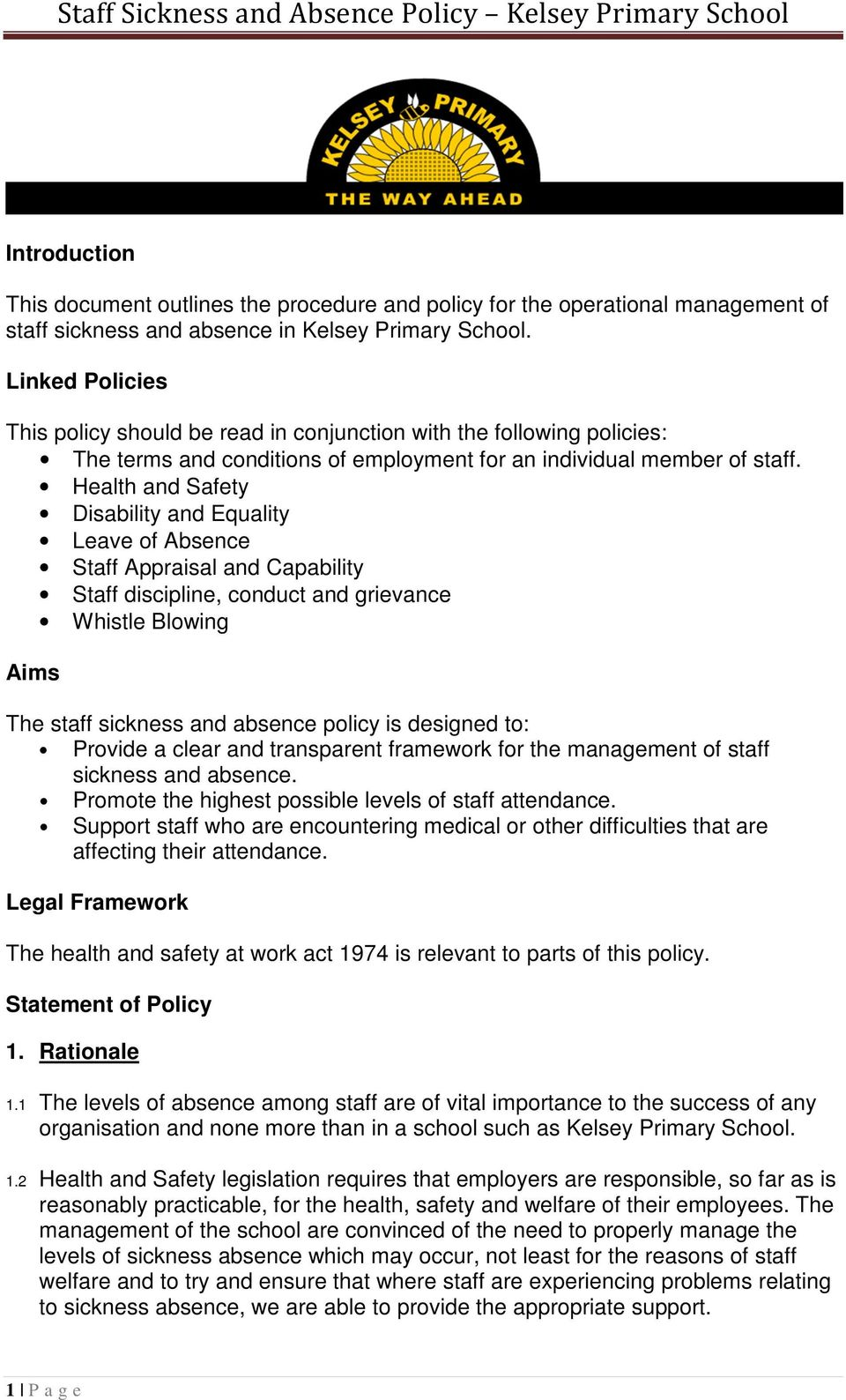 Health and Safety Disability and Equality Leave of Absence Staff Appraisal and Capability Staff discipline, conduct and grievance Whistle Blowing Aims The staff sickness and absence policy is
