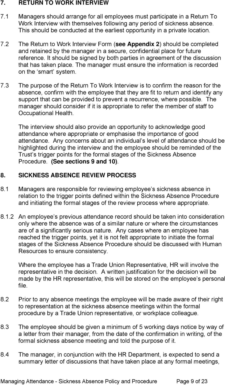 2 The Return to Work Interview Form (see Appendix 2) should be completed and retained by the manager in a secure, confidential place for future reference.