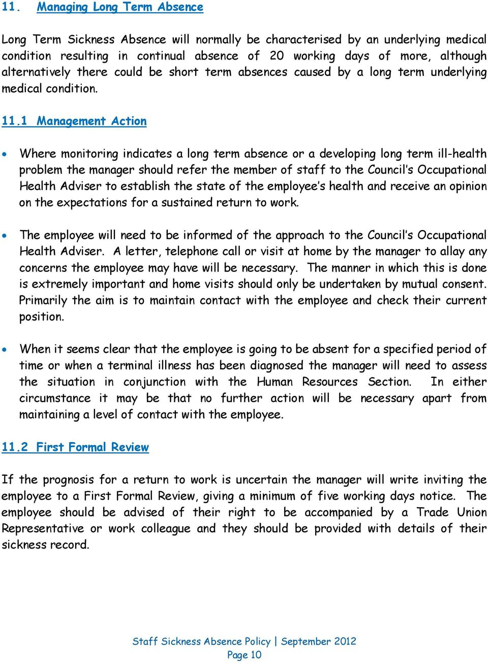 1 Management Action Where monitoring indicates a long term absence or a developing long term ill-health problem the manager should refer the member of staff to the Council s Occupational Health