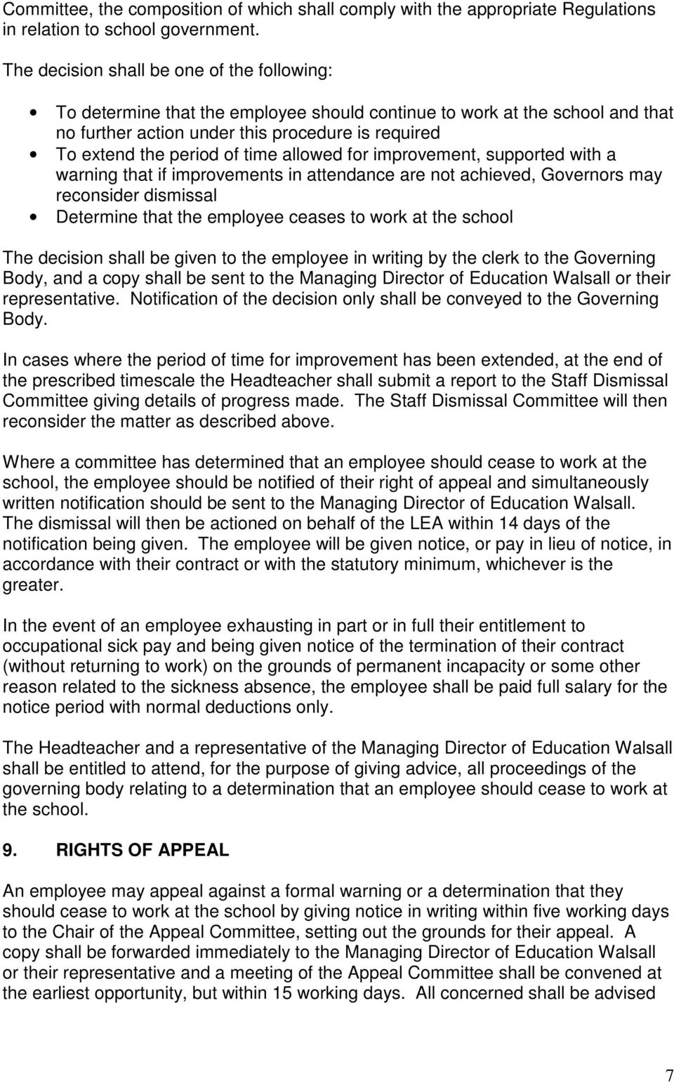 time allowed for improvement, supported with a warning that if improvements in attendance are not achieved, Governors may reconsider dismissal Determine that the employee ceases to work at the school